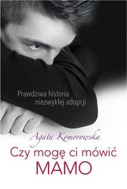 okładka Czy mogę ci mówić mamo, Książka | Komorowska Agata