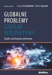 okładka Globalne problemy, lokalne perspektywy Studia nad bezpieczeństwem, Książka   Krzysztof Kociubiński, Elżbieta redakcja naukowa Szyszlak