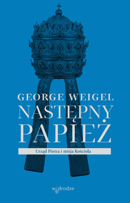 okładka Następny papież. Urząd Piotra i misja Kościoła, Książka | George Weigel