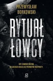okładka Rytuał łowcy, Ebook | Przemysław Borkowski