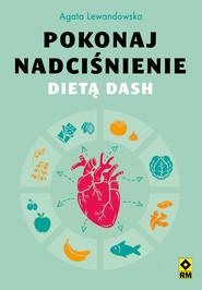 okładka Pokonaj nadciśnienie dietą DASH, Ebook | Agata Lewandowska