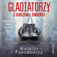 okładka Gladiatorzy z obozów śmierci, Audiobook | Andrzej Fedorowicz