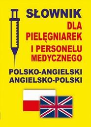 okładka Słownik dla pielęgniarek i personelu medycznego polsko-angielski angielsko-polski, Ebook   Praca Zbiorowa