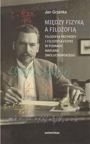 okładka Między fizyką a filozofią., Ebook   Grzanka Jan