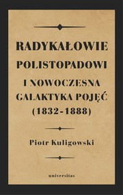 okładka Radykałowie polistopadowi i nowoczesna galaktyka pojęć (1832–1888), Ebook   Kuligowski Piotr