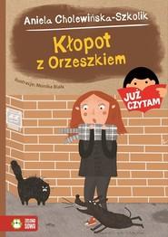 okładka Kłopot z Orzeszkiem Już czytam!, Książka   Aniela Cholewińska-Szkolik