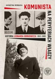 okładka Komunista na peryferiach władzy Historia Leonarda Borkowicza (1912–1989), Książka | Rembacka Katarzyna