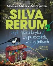okładka Silva rerum 2 czyli łacina bryka w puszczach w zagajnikach, Książka | Miazek-Męczyńska Monika