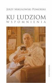 okładka Ku ludziom Wspomnienia, Książka | Pomorski Jerzy Mikułowski