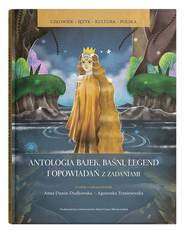 okładka Antologia bajek baśni legend i opowiadań z zadaniami, Książka | Anna Dunin-Dudkowska, Agnieszka Trześniewska-Nowak