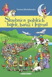 okładka Skarbnica polskich bajek, baśni i legend, Książka | Tamara Michałowska