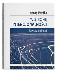 okładka W stronę intencjonalności Zarys zagadnień, Książka | Mordka Cezary