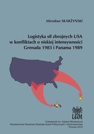 okładka Logistyka sił zbrojnych USA w konfliktach o niskiej intensywności Grenada 1983 i Panama 1989, Książka   Skarżyński Mirosław