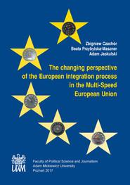 okładka The changing perspective of the European integration process in the Multi-Speed European Union, Książka  
