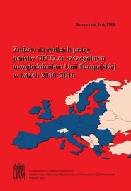okładka Zmiany na rynkach pracy państw OECD ze szczególnym uwzględnieniem Unii Europejskiej, Książka   Hajder Krzysztof