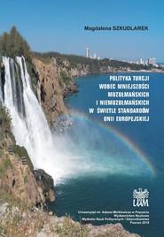 okładka Polityka Turcji wobec mniejszości muzułmańskich i niemuzułmańskich w świetle standardów Unii Europejskiej, Książka   Szkudlarek Magdalena