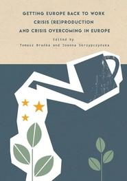okładka Getting Europe back to work Crisis (re)production and crisis overcoming in Europe, Książka  
