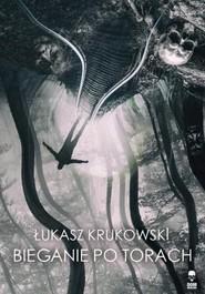 okładka Bieganie po torach, Książka | Krukowski Łukasz