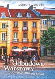 okładka Odbudowa Warszawy opowiedziana na nowo, Książka | Andrzej  Kozicki