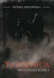 okładka Tajemnica mrocznego jeźdźca, Książka | Krzemińska Monika