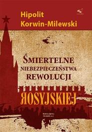 okładka Śmiertelne niebezpieczeństwa rewolucji rosyjskiej, Książka | Korwin-Milewski Hipolit