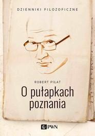okładka O pułapkach poznania, Książka   Piłat Robert