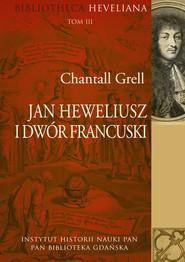 okładka Jan Heweliusz i dwór francuski, Książka | Grell Chantall