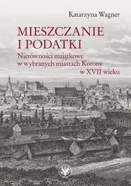 okładka Mieszczanie i podatki Nierówności majątkowe w wybranych miastach Korony w XVII wieku, Książka | Wagner Katarzyna