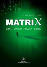 okładka Matrix czyli okultystyczny bróg czyli okultystyczny bróg (ale nie plewiony), Książka | Prokopiuk Jerzy