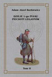 okładka Dzieje 1-go Pułku Piechoty Legjonów Tom 2, Książka   Józef Adam Borkiewicz