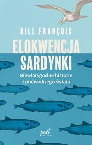 okładka Elokwencja sardynki Niewiarygodne historie z podwodnego świata, Książka | François Bill