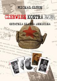 okładka Czerwień kontra Biel. Ostatnia szansa Denikina, Książka | Olton Michał