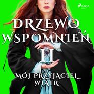 okładka Drzewo Wspomnień 2: Mój przyjaciel wiatr, Audiobook   Magdalena  Lewandowska
