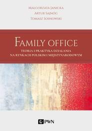 okładka Family Office Teoria i praktyka działania na rynkach polskim i międzynarodowym, Książka | Małgorzata Janicka, Artur Sajnóg, Tomasz Sosnowski