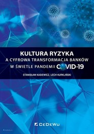 okładka Kultura ryzyka a cyfrowa transformacja banków w świetle pandemii COVID-19, Książka | Stanisław Kasiewicz, Lech Kurkliński