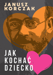 okładka Jak kochać dziecko, Ebook | Janusz Korczak