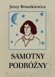 okładka Samotny podróżny. Opowieść o Mikołaju Koperniku, Ebook   Broszkiewicz Jerzy