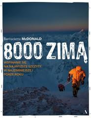 okładka 8000 zimą. Wspinanie się na najwyższe szczyty w najzimniejszej porze roku, Książka | McDonald Bernadette