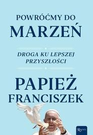 okładka Powróćmy do marzeń Droga ku lepszej przyszłości, Książka | Papież Franciszek