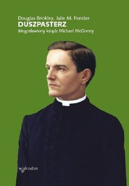 okładka Duszpasterz Błogosławiony Ksiądz Michael McGivney, Książka | Douglas Brinkley, Julie M. Fenster