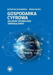 okładka Gospodarka cyfrowa. Jak nowe technologie zmieniają świat, Książka | Katarzyna Śledziewska, Włoch Renata