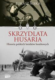 okładka Skrzydlata husaria. Historia polskich lotników bombowych, Ebook | Łukasz Sojka