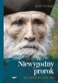 okładka Niewygodny prorok. Biografia ks. Jana Ziei, Ebook | Jacek Moskwa