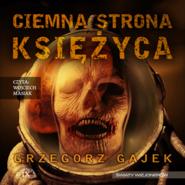 okładka Ciemna strona księżyca, Audiobook | Grzegorz Gajek