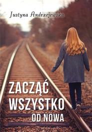 okładka Zacząć wszystko od nowa, Książka | Andrzejewska Justyna