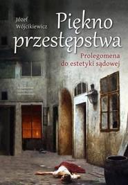 okładka Piękno przestępstwa Prolegomena do estetyki sądowej, Książka | Wójcikiewicz Józef