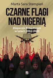 okładka Czarne flagi nad Nigerią Ekspansja Boko Haram w latach 2002-2020, Książka | Marta Sara Stempień