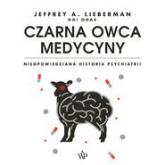 okładka Czarna owca medycyny. Nieopowiedziana historia psychiatrii, Audiobook   Jeffrey A.  Lieberman