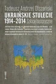 okładka Ukraińskie stulecie 1914-2014 Szkice historyczne, Książka | Tadeusz Andrzej Olszański