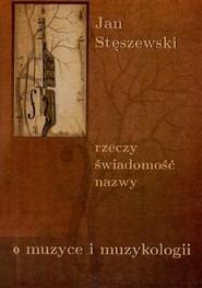 okładka Rzeczy świadomość, nazwy O muzyce i muzykologii, Książka | Stęszewski Jan